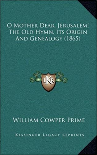 Book O Mother Dear, Jerusalem! the Old Hymn, Its Origin and Genealogy (1865)