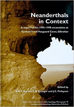 Book Neanderthals in Context: A Report of the 1995-98 Excavations at Gorham's and Vanguard Caves, Gibraltar (Oxford University School of Archaeology ... University School of Archaeology Monographs)