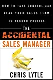 img - for The Accidental Sales Manager: How to Take Control and Lead Your Sales Team to Record Profits by Chris Lytle (2011-05-03) book / textbook / text book
