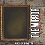 The Mirror: A Short Story | Andrea Boyette