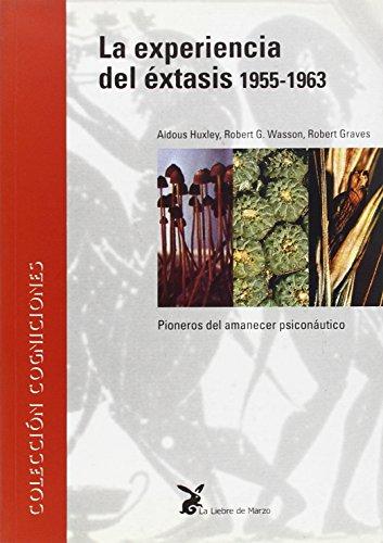 La experiencia del éxtasis, 1955-1963 : pioneros del amanecer psiconaútico