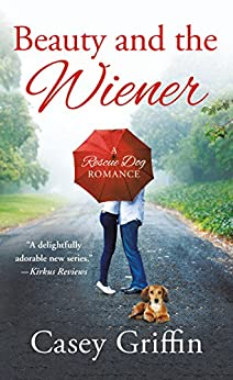 Beauty and the Wiener: A Rescue Dog Romance by [Griffin, Casey]