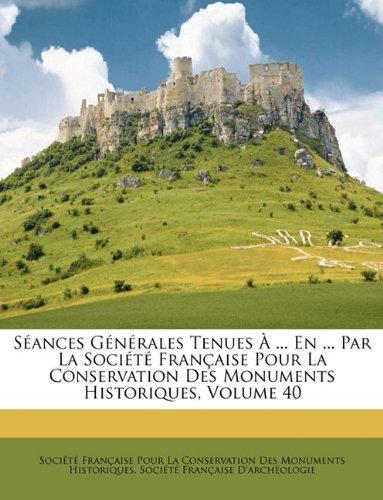Download Séances Générales Tenues À ... En ... Par La Société Française Pour La Conservation Des Monuments Historiques, Volume 40 (French Edition) ebook
