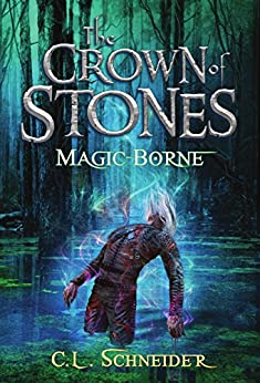 The Crown of Stones: Magic-Borne by [Schneider, C. L.]