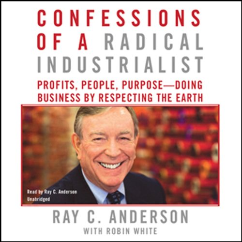 Confessions of a Radical Industrialist: Profits, People, Purpose - Doing Business by Respecting the Earth by Blackstone Audio, Inc.