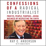 Confessions of a Radical Industrialist: Profits, People, Purpose - Doing Business by Respecting the Earth | Ray C. Anderson,Robin White