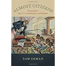 Almost Citizens: Puerto Rico, the U.S. Constitution, and Empire