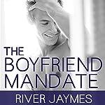 The Boyfriend Mandate: Boyfriend Chronicles, Book 2 | River Jaymes