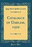 Amazon / Forgotten Books: Catalogue of Dahlias, 1922 Classic Reprint (Long Island Dahlia Gardens)