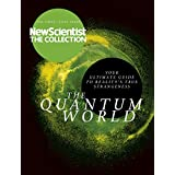 The Quantum World: Your Ultimate Guide to Reality's True Strangeness (New Scientist: The Collection Book 3)