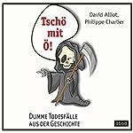 Tschö mit Ö: Dumme Todesfälle aus der Geschichte | Philippe Charlier,David Alliot