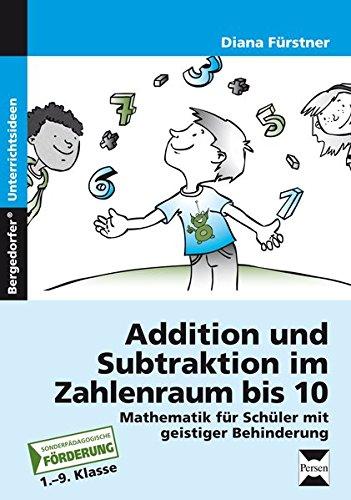 Addition und Subtraktion im Zahlenraum bis 10: Mathematik für Schüler mit geistiger Behinderung (1. bis 9. Klasse)