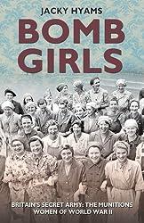 Bomb Girls: Britain's Secret Army: the Munitions Women of World War II by Jacky Hyams (2014) Paperback