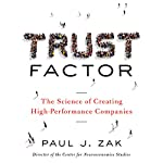 Trust Factor: The Science of Creating High-Performance Companies | Paul J. Zak