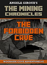 The Forbidden Cave (Woodside Cove Adventures #1): The Mining Chronicles Book 1