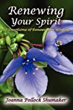 Renewing Your Spirit, Joanna Pollock Shumaker, 0982493134