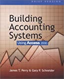 Building Accounting Systems Using Access 2000, Brief Version, Perry, James T. and Schneider, Gary P., 0324074840