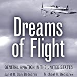 Dreams of Flight: General Aviation in the United States  | Michael H. Bednarek,Janet R. Daly Bednarek