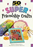img - for 50 Nifty Super Friendship Crafts (50 nifty series) book / textbook / text book