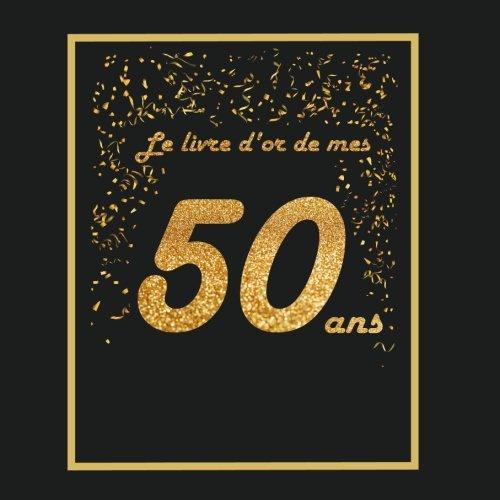 Livre d'or pour anniversaire - 50 ans: Thme black & or, livre  personnaliser - 21x21cm 75 pages - femme, homme, mari, mre, pre (French Edition)