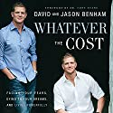 Whatever the Cost: Facing Your Fears, Dying to Your Dreams, and Living Powerfully Audiobook by David Benham, Jason Benham Narrated by David Benham, Jason Benham