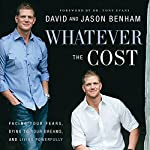 Whatever the Cost: Facing Your Fears, Dying to Your Dreams, and Living Powerfully | Jason Benham,David Benham