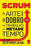 Scrum: a arte de fazer o dobro do trabalho na metade do tempo (Portuguese Edition)
