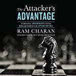 Attacker's Advantage: Turning Uncertainty into Breakthrough Opportunities | Ram Charan