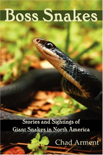 Boss Snakes: Stories and Sightings of Giant Snakes in North America