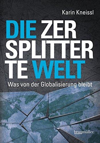 Die zersplitterte Welt: Was von der Globalisierung bleibt Gebundenes Buch – 10. April 2013 Karin Kneissl Braumüller Verlag 3991000865 Wirtschaft / Allgemeines