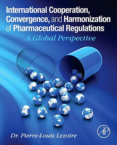 International Cooperation, Convergence and Harmonization of Pharmaceutical Regulations: A Global Perspective