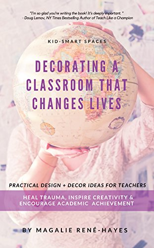Kid-Smart Spaces: Decorating a Classroom That Changes Lives -