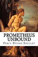 Prometheus Unbound: A Lyrical Drama in Four Acts Paperback