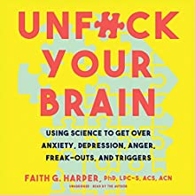 Unf--k Your Brain Audiobook by Faith G. Harper PhD LPC-S ACS ACN Narrated by Faith G. Harper PhD LPC-S ACS ACN