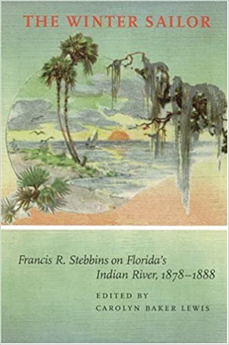 The Winter Sailor: Francis R.Stebbins on Florida's Indian River, 1878-1888 (Alabama Fire Ant)