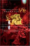 The Plot to Save Socrates, Paul Levinson, 0765305704