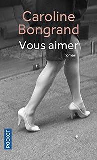 Vous aimer, Bongrand, Caroline