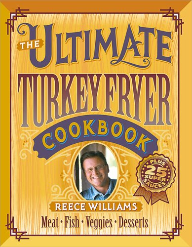 The Ultimate Turkey Fryer Cookbook by Reece Williams