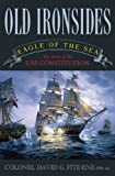 Old Ironsides: Eagle of the Sea: The Story of the USS Constitution