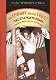 The Cowboy and the Cross: The Bill Watts Story: Rebellion, Wrestling and Redemption by Watts, Bill, Williams, Scott (2006) Paperback