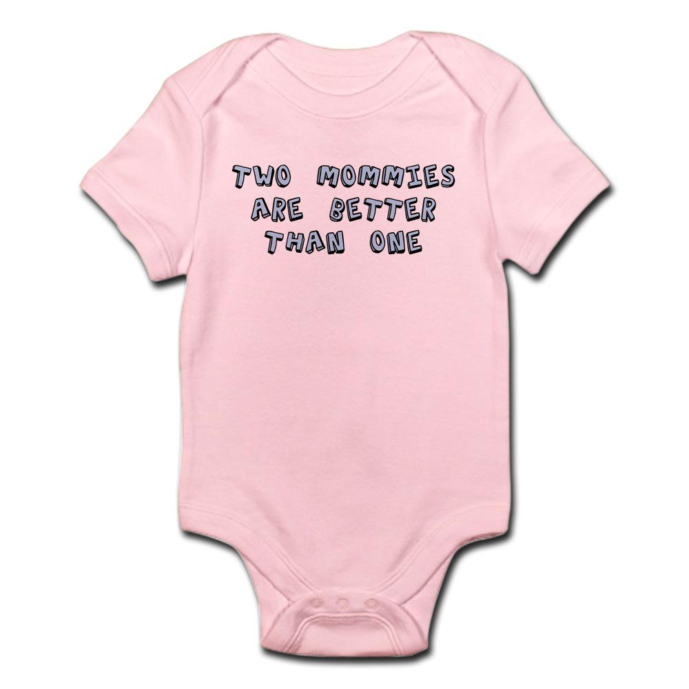 CafePress - Two Mommies Are Better Than One - Cute Infant Bodysuit Baby Romper