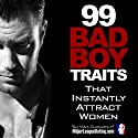 99 Bad Boy Traits That Instantly Attract Women Hörbuch von Marc Summers Gesprochen von: Marc Summers