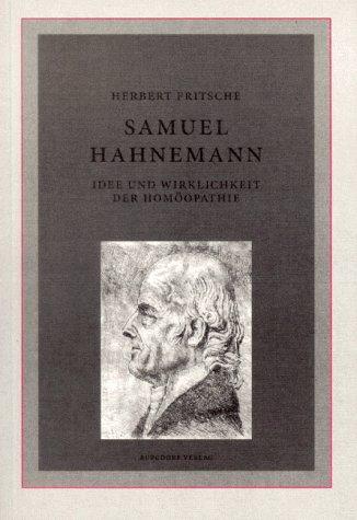 Samuel Hahnemann, Idee und Wirklichkeit der Homöopathie