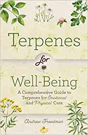 Terpenes for Well-Being: A Comprehensive Guide toBotanical Aromasfor Emotional and Physical Self-Care (Natural Herbal Remedies Aromatherapy Guide)