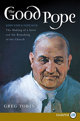 Download The Good Pope: The Making of a Saint and the Re-Making of the Church--the Story of John XXIII and Vatican II pdf epub