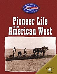 Pioneer Life in the American West (America's Westward Expansion)