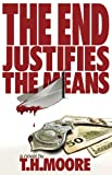 The End Justifies the Means, T. Moore, 0977951901