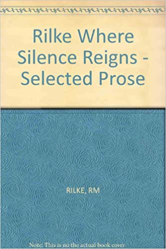 Book Rilke Where Silence Reigns - Selected Prose (English and German Edition)