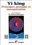 Yi king : Principes, pratique et interprétation