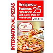 International Pizzas recipes for Beginners.: Cookbook: 25 best recipes  pizza  for home made.